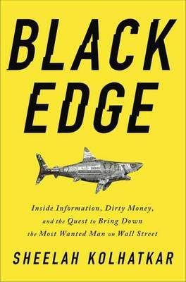 Black Edge: The Inside Story of the Most Wanted Man on Wall Street