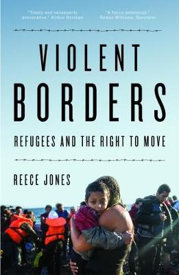 Violent Borders : Refugees and the Right to Move