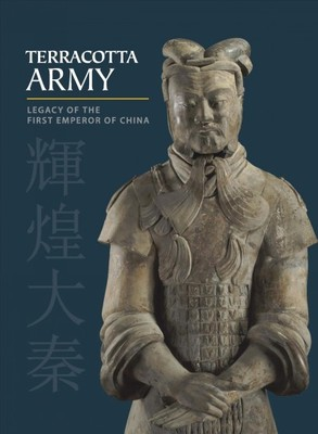 Terracotta Army : Legacy of the First Emperor of China