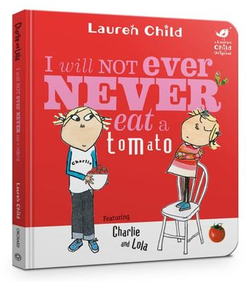 I Will Not Ever Never Eat a Tomato (Charlie and Lola Board Book)