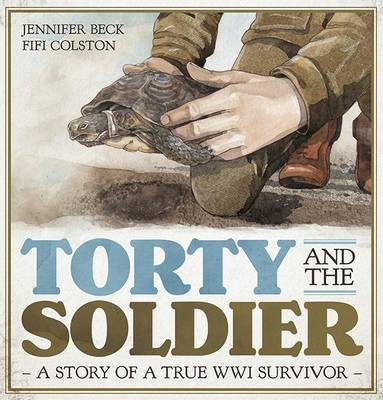 Torty and the Soldier: A Story of a True WWI Survivor (HB)