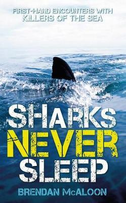 Sharks Never Sleep: First-hand encounters with killers of the sea