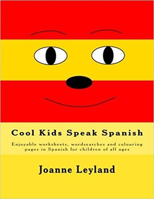 Cool Kids Speak Spanish: Enjoyable worksheets, wordsearches and colouring pages in Spanish for children of all ages