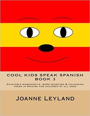 Cool Kids Speak Spanish 3 - Enjoyable worksheets, word searches & colouring pages in Spanish for children of all ages (Volume 3) (Spanish Edition)