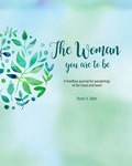 The Woman You Are To Be: A freeflow journal for ponderings of the head and heart (paperback book version)