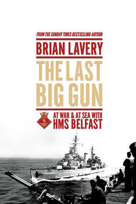 The Last Big Gun: At War & at Sea with HMS Belfast