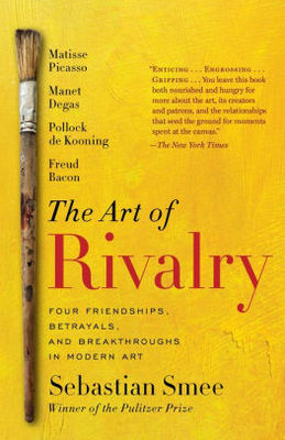 The Art of Rivalry: Four Friendships, Betrayals, and Break-throughs in Modern Art-