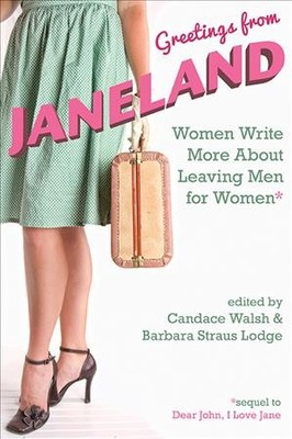 Greetings from Janeland : Women Write More About Leaving Men for Women
