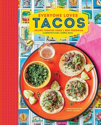 Everyone Loves Tacos : Recipes for Delicious Tortilla-wrapped Treats