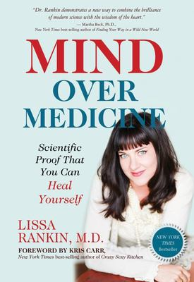 Mind Over Medicine: Heal Your Thoughts Cure Your Body