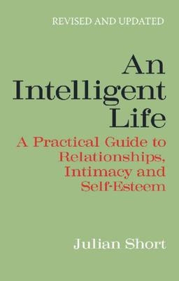 Intelligent Life: A Practical Guide to Relationships, Intimacy and Self-esteem