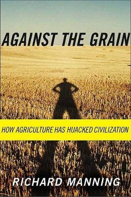 Against the Grain: How Agriculture Has Hijacked Civilization