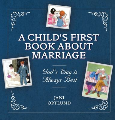 God's Way Is Always Best: A Child's First Book About Marriage