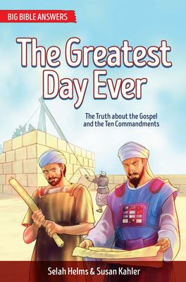 The Greatest Day Ever : The Truth About the Gospels and the Ten Commandments