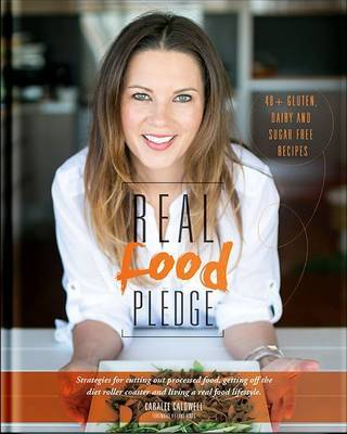 Real Food Pledge: Strategies for Cutting Out Processed Food, Getting off the Diet Roller Coaster and Living a Real Food Lifestyle