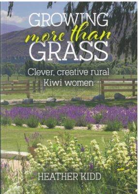 Growing More Than Grass: Clever, Creative Rural Kiwi Women
