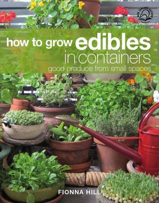 How to Grow Edibles in Containers Good Produce from Small Spaces