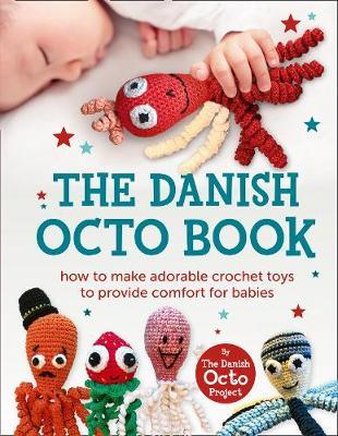 The Danish Octo Book : How to Make Comforting Crochet Toys for Babies - the Official Guide