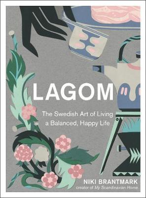 Lagom: Not Too Little, Not Too Much; Just Right