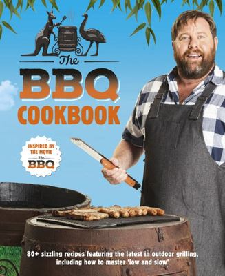 The BBQ Cookbook: 80+ Sizzling Recipes Featuring The Latest in Outdoor Grilling, Including How to Master Low and Slow