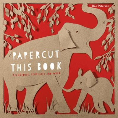 Papercut This Book : Techniques, Templates and Paper