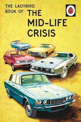 The Mid-Life Crisis (The Ladybird Book of)