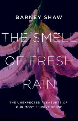 The Smell of Fresh Rain:  The Unexpected Pleasures of our most Elusive Sense