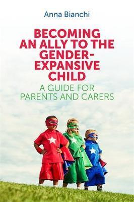 Becoming an Ally to the Gender Expansive Child : A Guide for Parents and Carers