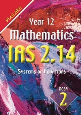 NuLake: Year 12 Maths IAS 2.14 - Systems of Equations
