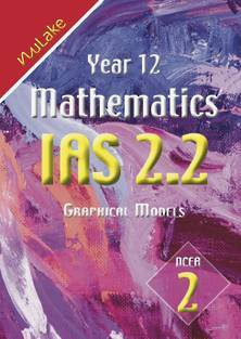 NuLake: Year 12 Maths IAS 2.2 - Use Graphical Models in Solving Problems