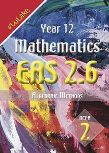 NuLake: Year 12 Maths EAS 2.6 - Algebraic Methods