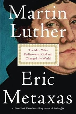 Martin Luther: The Man Who Rediscovered God and Changed the World (HB)