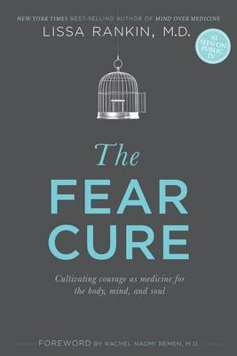 Fear Cure - Cultivating Courage as Medicine for the Body, Mind & Soul
