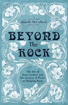 Beyond the Rock: The Life of Joan Lindsay and Mystery of Picnic at Hanging Rock