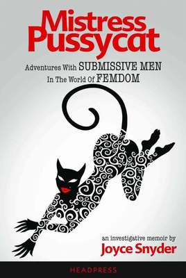Mistress Pussycat: Adventures with Submissive Men in the World of Femdom