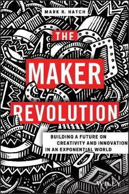 The Maker Revolution Building a Future on Creativity and Innovation in an Exponential World