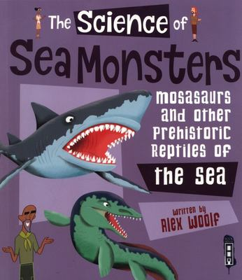 The Science Of: Sea Monsters: Mosasaurs and other Prehistoric Reptiles of the Sea