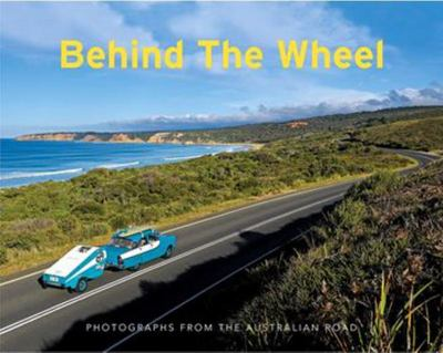 Behind the Wheel Photographs from the Australian Road