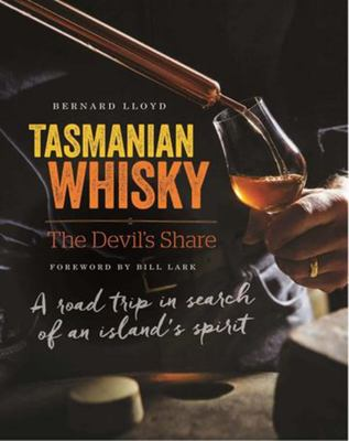 Tasmanian Whisky - The Devil's Share: A Road Trip in Search of Tasmanian Whisky