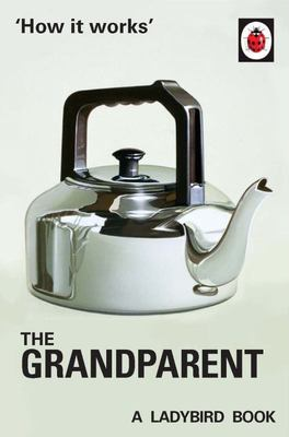 The Grandparent (Ladybird How It Works)
