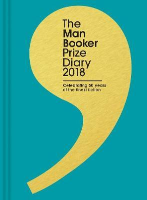 The Man Booker Prize Diary 2018: Celebrating 50 Years of the Finest Fiction