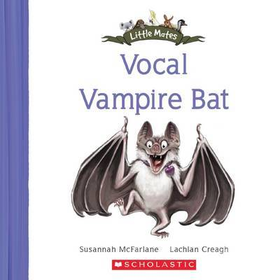 Little Mates: #22 The Vocal Vampire Bat