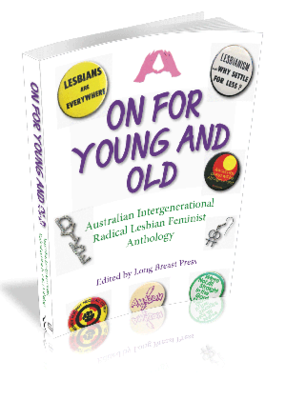 On For Young and Old: Australian Intergenerational Radical Lesbian Feminist Anthology