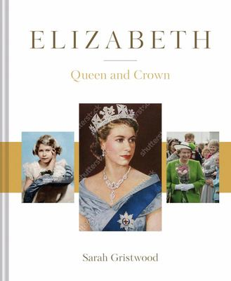 Elizabeth : The Queen and the Crown
