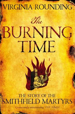 The Burning Time : The story of the Smithfield Martyrs