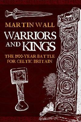 Warriors and Kings: The 1500-Year Battle for Celtic Britain
