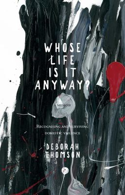 Whose Life is it Anyway?: A story of Domestic Violence and Survival