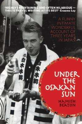 Under the Osakan Sun : A funny intimate wonderful account of three years in Japan