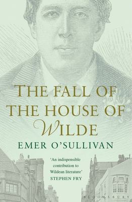 The Fall of the House of Wilde : Oscar Wilde and His Family