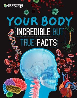Discovery Your Body: Incredible but True Facts